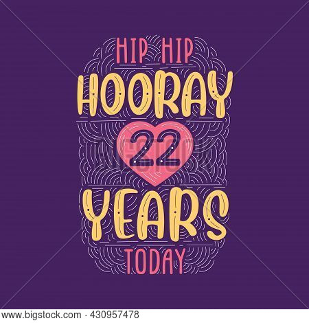 Hip Hip Hooray 22 Years Today, Birthday Anniversary Event Lettering For Invitation, Greeting Card An