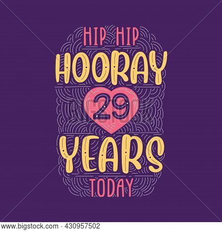 Hip Hip Hooray 29 Years Today, Birthday Anniversary Event Lettering For Invitation, Greeting Card An