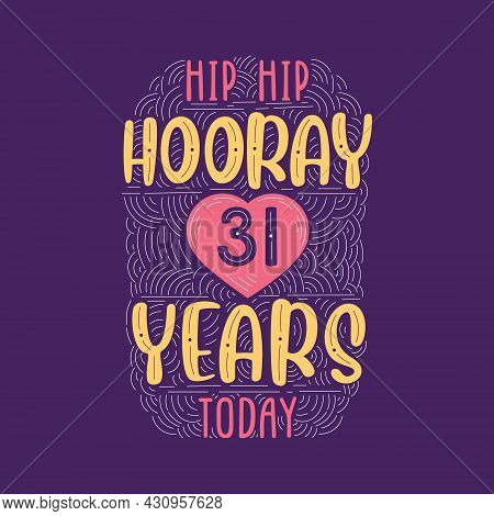 Hip Hip Hooray 31 Years Today, Birthday Anniversary Event Lettering For Invitation, Greeting Card An