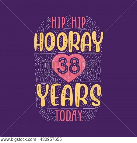 Hip Hip Hooray 38 Years Today, Birthday Anniversary Event Lettering For Invitation, Greeting Card An