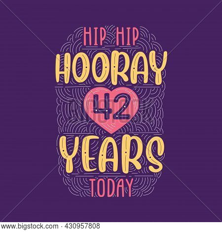 Hip Hip Hooray 42 Years Today, Birthday Anniversary Event Lettering For Invitation, Greeting Card An