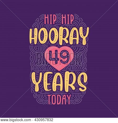 Hip Hip Hooray 49 Years Today, Birthday Anniversary Event Lettering For Invitation, Greeting Card An