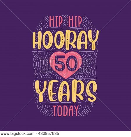 Hip Hip Hooray 50 Years Today, Birthday Anniversary Event Lettering For Invitation, Greeting Card An