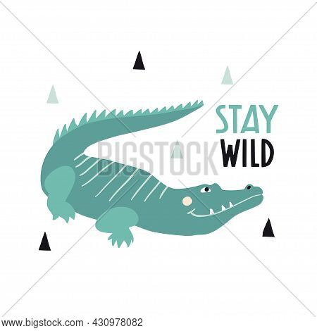 Stay Wild. Cute Hand Drawn Crocodile. Funny Cartooon Animal. Africa, Safari. Flat Zoo Llustration, P