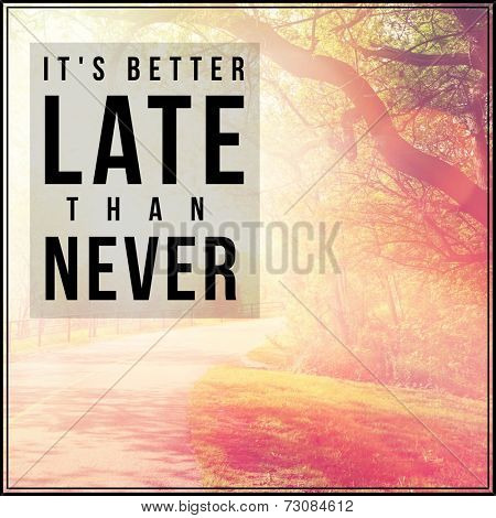 inspirational typographic quote image photo bigstock inspirational typographic quote it s better late than never