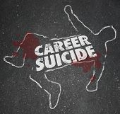 Career Suicide words on a chalk outline or dead body to illustrate or symbolize a worker or employee who did a foolish think or mistake and lost a job poster