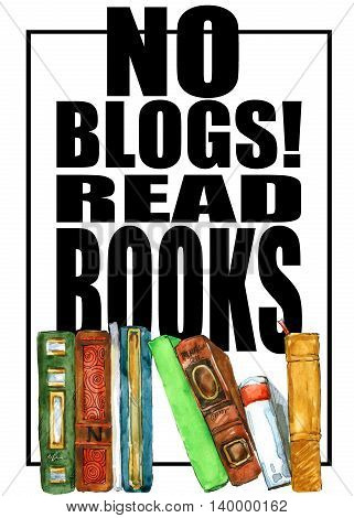 Books illustration. No blog, read books T-shirt print. Watercolor Books. Background poster for education, bookstore, library.