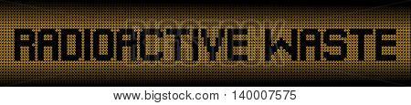 Radioactive Waste text on radioactive warning symbols illustration