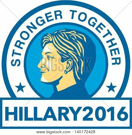 July 27, 2016: Illustration showing Democratic Party presidential candidate for president 2016 Hillary Clinton side view set inside circle with words Stronger Together background.