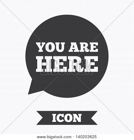 You are here sign icon. Info speech bubble. Map pointer with your location. Graphic design element. Flat you are here symbol on white background. Vector