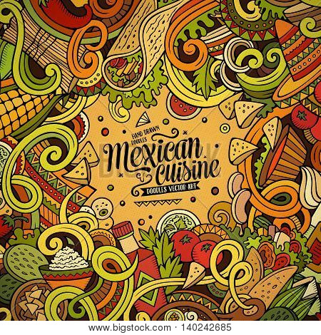 Cartoon cute doodles hand drawn Mexican food frame design. Colorful detailed, with lots of objects background. Funny vector illustration. Bright colors border with latin american cusine theme items