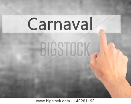 Carnival - Hand Pressing A Button On Blurred Background Concept On Visual Screen.