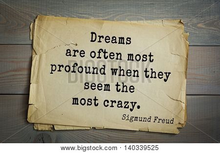 Austrian psychoanalyst and psychiatrist Sigmund Freud (1856-1939) quote. Dreams are often most profound when they seem the most crazy.