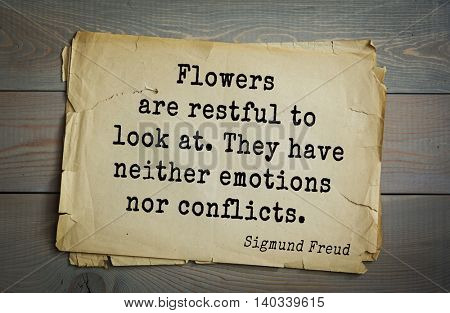 Austrian psychoanalyst and psychiatrist Sigmund Freud (1856-1939) quote. Flowers are restful to look at. They have neither emotions nor conflicts.