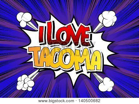 I Love Tacoma - Comic book style word.