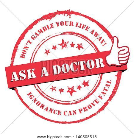 Ask a Doctor. Don't gamble your life away. Ignorance can prove fatal - grunge red label / sticker for preventing medical issues. Print colors used