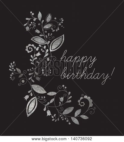 Silver greeting Happy birthday card with floral element in doodle style and inscription. Hand drawn flourish border or frame for banner, calendar, postcard, greeting card. Vector illustration.