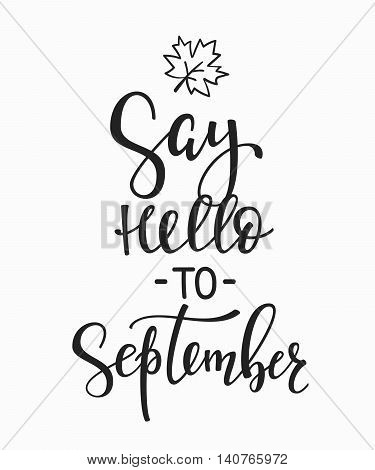 Season life style inspiration quotes lettering. Motivational typography. Calligraphy graphic design element. Say Hello to September