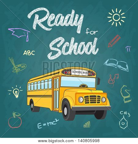 New school year welcoming message vector illustration in retro style. Ready for school stationery supplies sale banner with School Bus, chalkboard background & hand drawn color chalk icons. Layered editable
