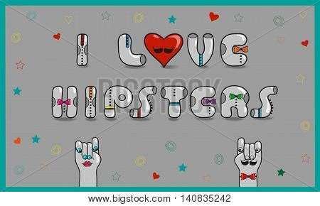 Inscription I love hipsters Vintage card. Gray letters with colorful ties. Cartoon hands looking at each other. Colorful stars and hearts on Gray background. Red heart with mustache.