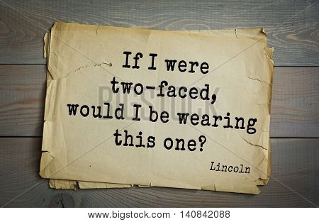 US President Abraham Lincoln (1809-1865) quote. If I were two-faced, would I be wearing this one?