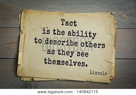US President Abraham Lincoln (1809-1865) quote. Tact is the ability to describe others as they see themselves.