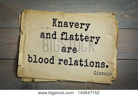 US President Abraham Lincoln (1809-1865) quote. Knavery and flattery are blood relations.