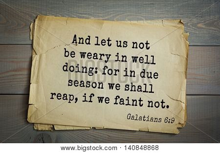 Top 500 Bible verses. And let us not be weary in well doing: for in due season we shall reap, if we faint not.