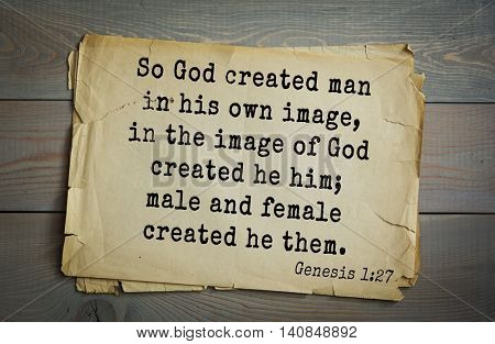 Top 500 Bible verses. So God created man in his own image, in the image of God created he him; male and female created he them.