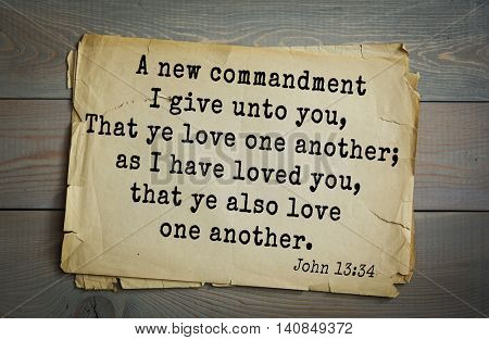 Top 500 Bible verses.A new commandment I give unto you, That ye love one another; as I have loved you, that ye also love one another.John 13:34