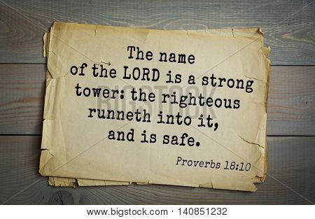 Top 500 Bible verses. The name of the LORD is a strong tower: the righteous runneth into it, and is safe.