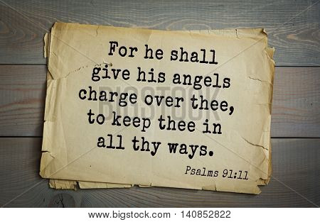 Top 500 Bible verses. For he shall give his angels charge over thee, to keep thee in all thy ways. Psalms 91:11