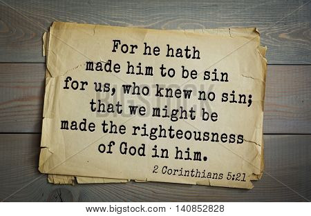 Top 500 Bible verses. For he hath made him to be sin for us, who knew no sin; that we might be     made the righteousness of God in him.