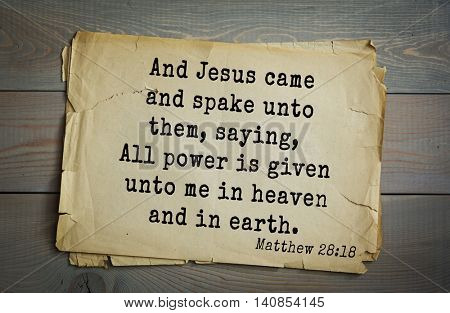 Top 500 Bible verses. And Jesus came and spake unto them, saying, All power is given unto me in heaven and in earth. Matthew 28:18