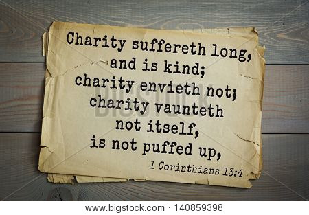 Top 500 Bible verses. Charity suffereth long, and is kind; charity envieth not; charity vaunteth not itself, is not puffed up, 1 Corinthians 13:4