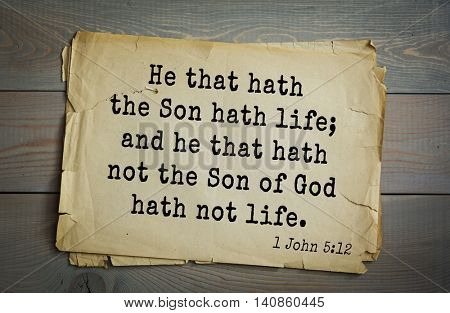 Top 500 Bible verses. He that hath the Son hath life; and he that hath not the Son of God hath not life. 1 John 5:12