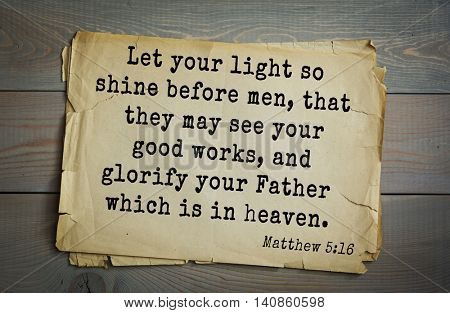 Top 500 Bible verses. Let your light so shine before men, that they may see your good works, and glorify your Father which is in heaven.