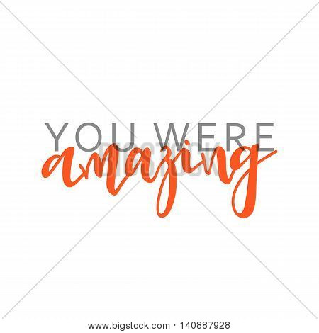 You were amazing, calligraphic inscription handmade. Greeting card template design.