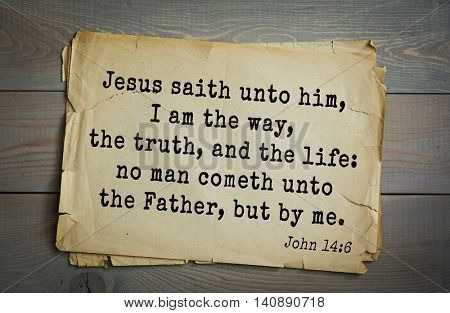 Top 500 Bible verses. Jesus saith unto him, I am the way, the truth, and the life: no man cometh unto the Father, but by me. John 14:6