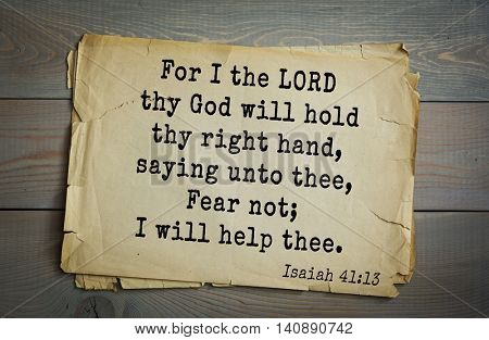 Top 500 Bible verses. For I the LORD thy God will hold thy right hand, saying unto thee, Fear not; I will help thee. Isaiah 41:13