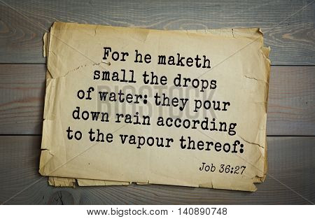 Top 500 Bible verses. For he maketh small the drops of water: they pour down rain according to the vapour thereof: