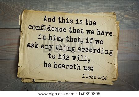 Top 500 Bible verses. And this is the confidence that we have in him, that, if we ask any thing according to his will, he heareth us: