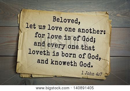 Top 500 Bible verses. Beloved, let us love one another: for love is of God; and every one that loveth is born of God, and knoweth God.