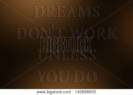 Dreams don't work until you do. Motivational quote about success and self actualization. Uneven transparent font.