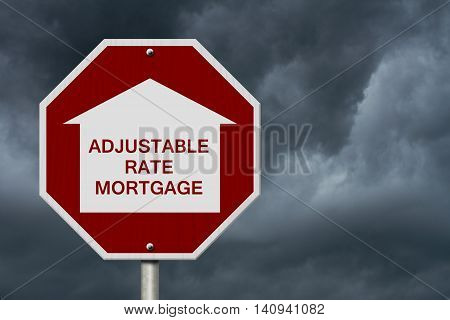 Stop getting a adjustable rate mortgages Road Sign Red and White Stop Sign with words adjustable rate mortgage with home symbol with stormy sky background, 3D Illustration