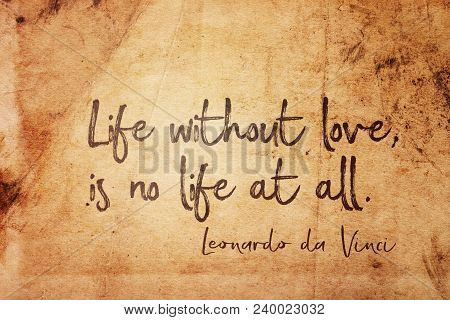 Life Without Love, Is No Life At All - Ancient Italian Artist Leonardo Da Vinci Quote Printed On Vin
