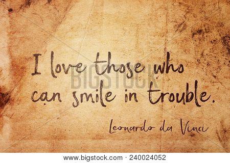 I Love Those Who Can Smile In Trouble - Ancient Italian Artist Leonardo Da Vinci Quote Printed On Vi
