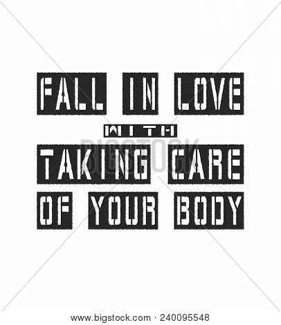 Inspiring Motivation Quote With Text Fall In Love With Taking Care Of Your Body. Vector Typography P