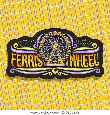Vector Logo For Ferris Wheel, Signboard With Fairground Ride Attraction On Night Starry Sky Backgrou