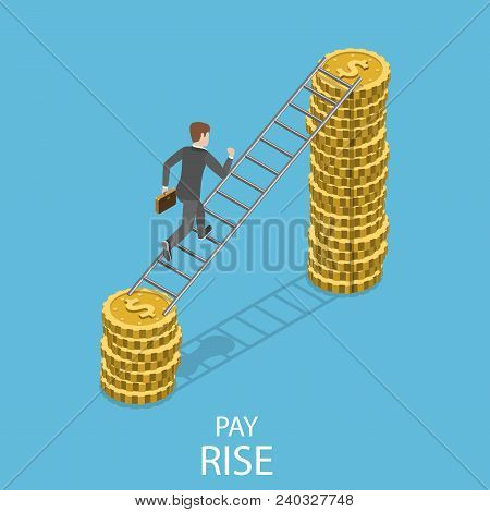 Pay Rise Flat Isometric Vector Concept. A Man Is Climbing By The Ladder To A Pile Of Coins That Is B